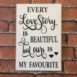 Table-Sign-1-Every-Love-Story-Is-Beautiful-But-Ours-Is-My-Favourite