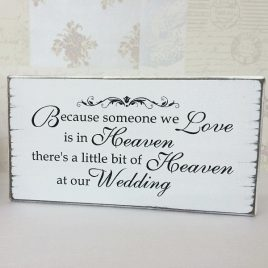Remembrance-Sign-4-Because-Someone-We-Love-Is-In-Heaven-There-Is-Little-Bit-Of-Heaven-At-Our-Wedding