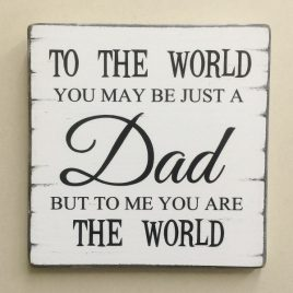 Father-Sign-4-To-The-World-You-May-Be-Just-A-Dad-But-To-Me-You-Are-The-World