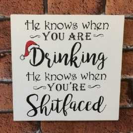 Funny Christmas Sign He Knows When You've Been Drinking