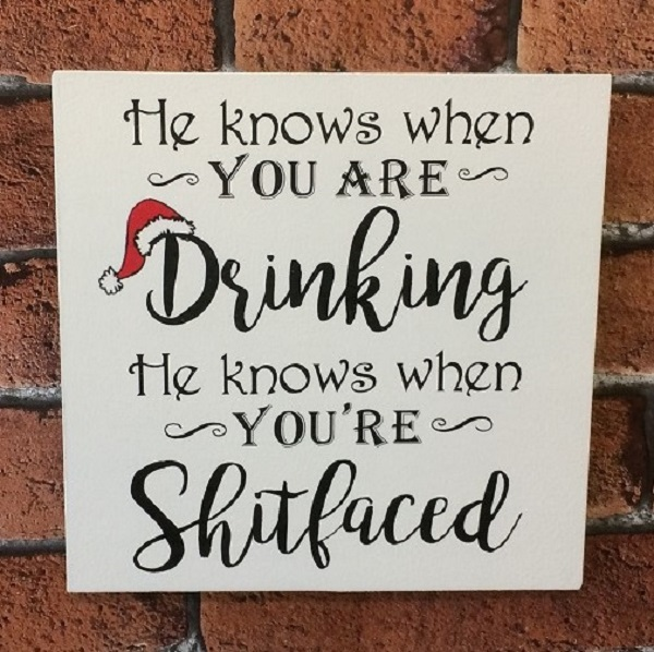 Christmas Sign.Funny Christmas Sign He Knows When You Ve Been Drinking