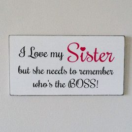 I Love My Sister But She Needs To Remember Who's BOSS!